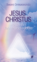 Jesus Christus - wie ich ihn kenne und erfahre